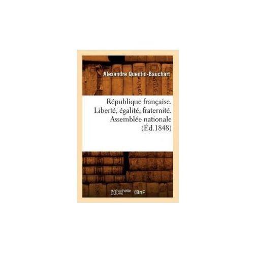 Republique Francaise. Liberte, Egalite, Fraternite. Assemblee Nationale (Ed.1848) (9782012767997)