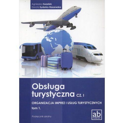 Obsługa turystyczna cz. I Organizacja imprez i usług turystycznych tom 1 (2013)
