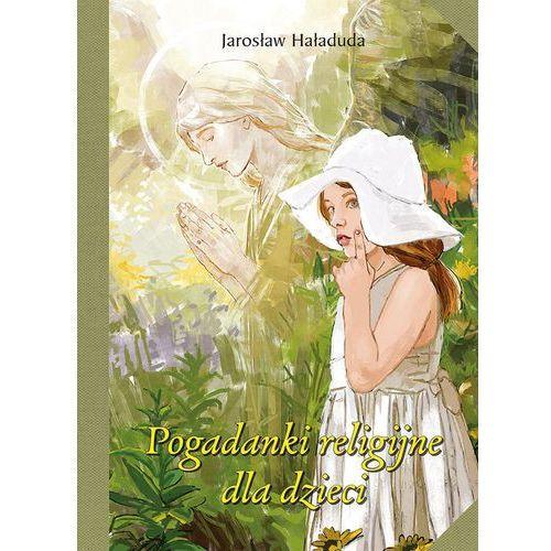 Pogadanki religijne dla dzieci - Haładuda Jarosław (174 str.)