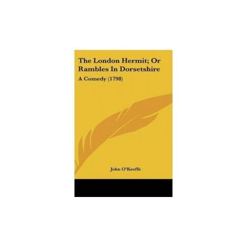 The London Hermit; Or Rambles In Dorsetshire: A Comedy (1798) (9780548909324)