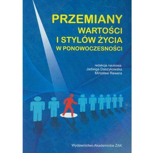 Przemiany wartości i stylów życia w ponowoczesności. - Mirosław Rewera (red.), Jadwiga Daszykowska (red.), oprawa miękka
