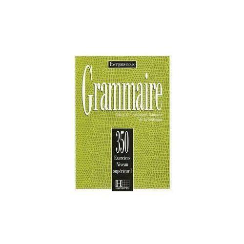 Grammaire 350 exercices, Superieur I, podręcznik (poziom zaawansowany I), praca zbiorowa