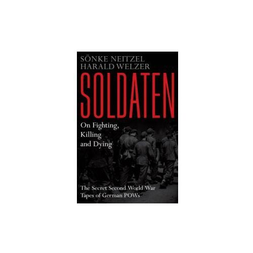 Soldaten - On Fighting, Killing and Dying (9781849839488)