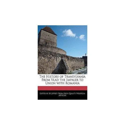 The History of Transylvania from Vlad the Impaler to Union with Romania (9781241707712)