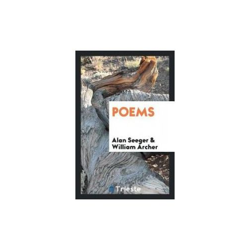 Alan Seeger, William Archer - Poems (9780649297801)
