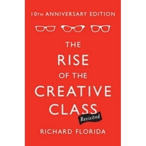 The Rise of the Creative Class - Revisited, Richard Florida