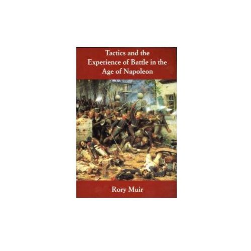 Tactics and the Experience of Battle in the Age of Napoleon