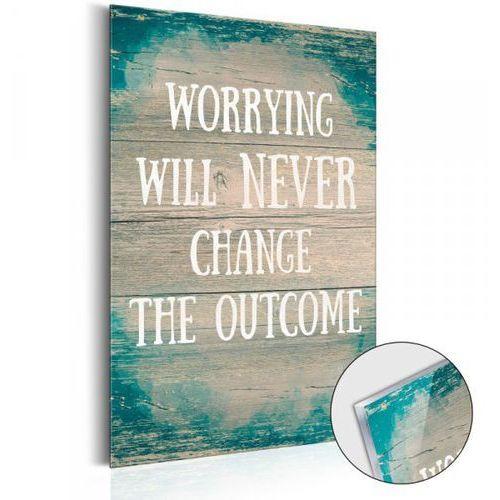 Artgeist Obraz na szkle akrylowym - worrying will never change the outcome [glass]