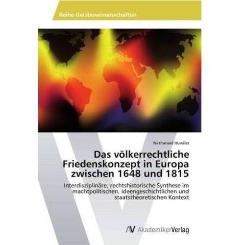 Das völkerrechtliche Friedenskonzept in Europa zwischen 1648 und 1815 (9783639465877)