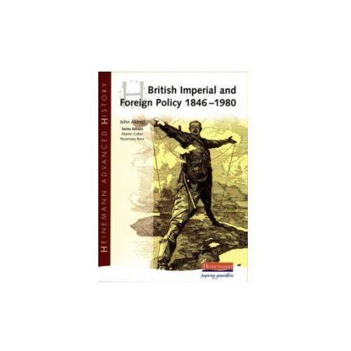 Heinemann Advanced History: British Imperial & Foreign Policy 1846-1980, John Aldred
