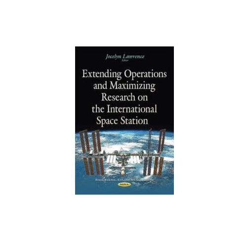 Extending Operations & Maximizing Research On The International Space Station