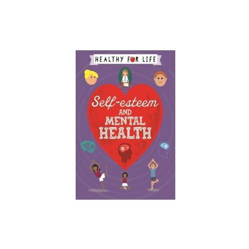 Healthy for Life: Self-esteem and Mental Health (9781445149806)