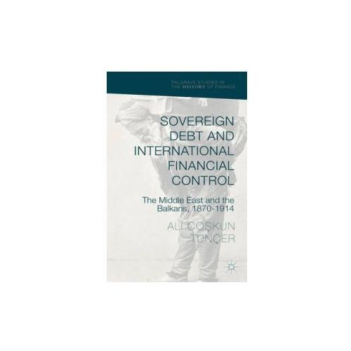 Sovereign Debt and International Financial Control: The Middle East and the Balkans, 1870-1914