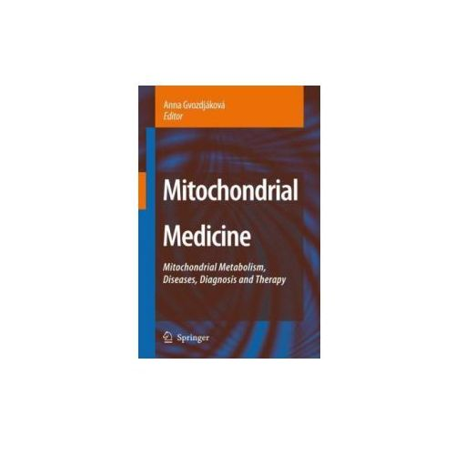 Mitochondrial Medicine: Mitochondrial Metabolism, Diseases, Diagnosis and Therapy