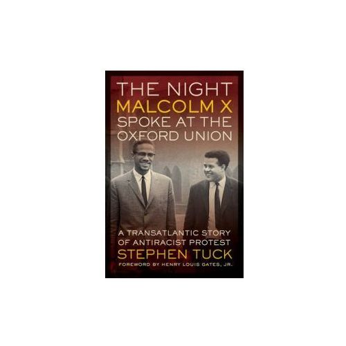 The Night Malcolm X Spoke at the Oxford Union: A Transatlantic Story of Antiracist Protest (9780520279339)