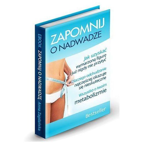 Zapomnij o nadwadze. Praktyczny ebook dla każdego. / Darmowa wysyłka / Gwarancja 24m, książka z ISBN: