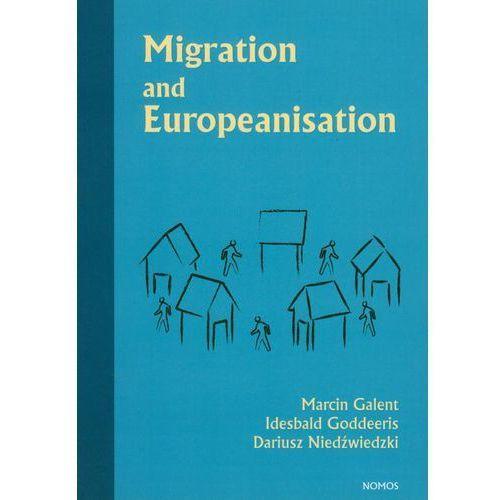 Migration and Europeanisation - Marcin Galent, Idesbald Goddeeris, Dariusz Niedźwiedzki, Nomos