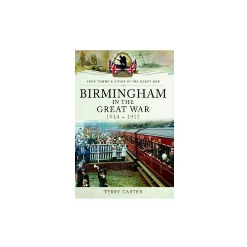 Birmingham in the Great War - Mobilisation and Recruitment
