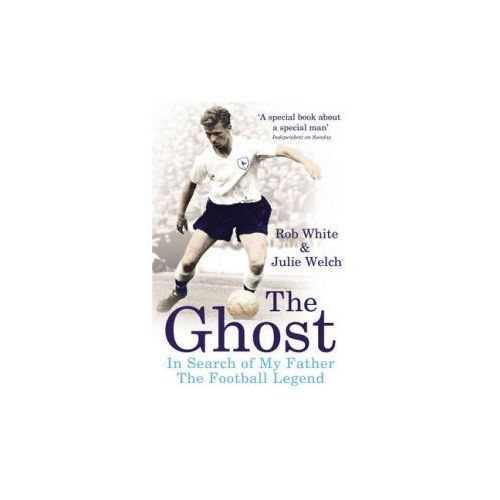 The Ghost : In Search Of My Father The Football Legend, White, Rob