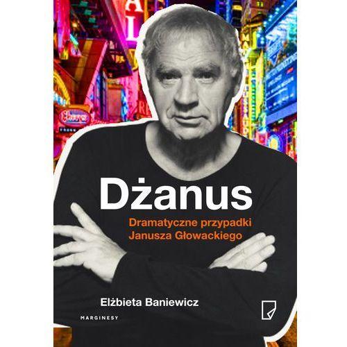 Dżanus. Dramatyczne przypadki Janusza Głowackiego - Elżbieta Baniewicz (450 str.)