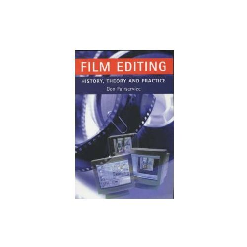 Film Editing - History, Theory and Practice