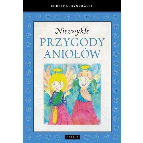 Niezwykłe przygody aniołów - ROBERT M. RYNKOWSKI, Robert M. Rynkowski