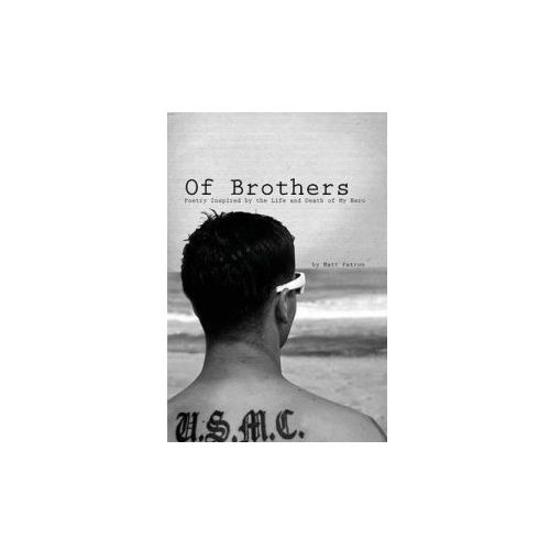 Of Brothers: Poetry Inspired by the Life and Death of My Hero (9781300921349)