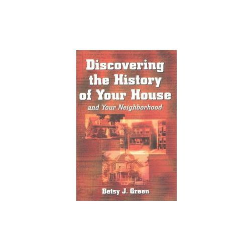 Discovering the History of Your House and Your Neighborhood (9781891661242)