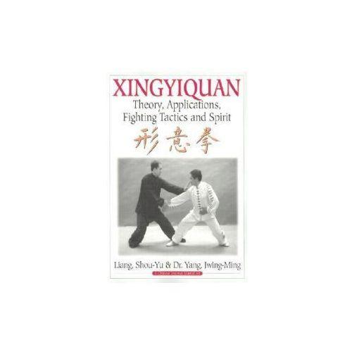 Xingyiquan : Theory, Applications, Fighting Tactics And Spirit, Yang, Jwing-Ming