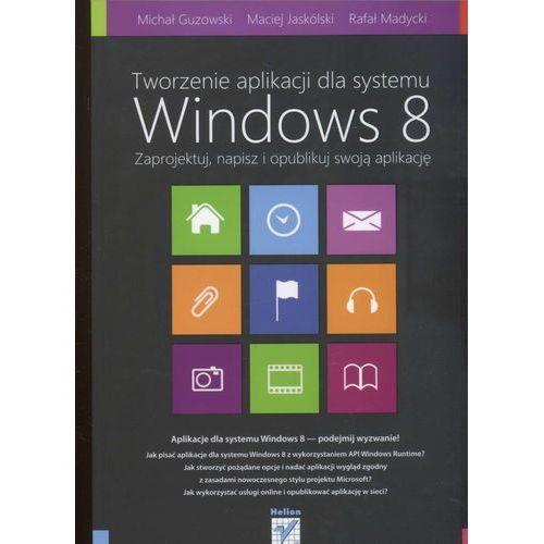 Tworzenie aplikacji dla systemu Windows 8. Zaprojektuj, napisz i opublikuj swoją aplikację, książka z kategorii Informatyka