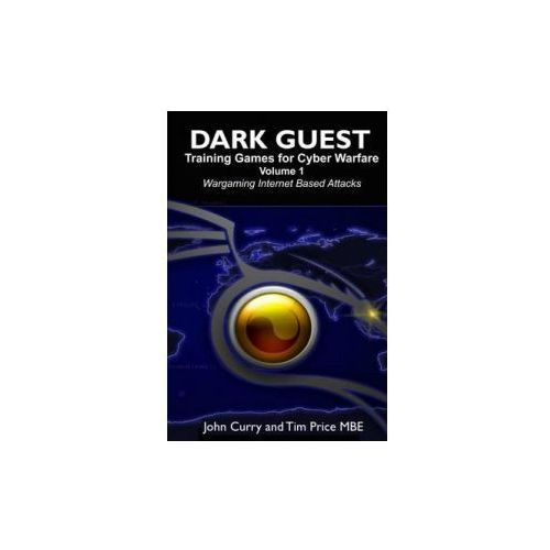 Dark Guest Training Games for Cyber Warfare Volume 1 Wargaming Internet Based Attacks (9781291669121)
