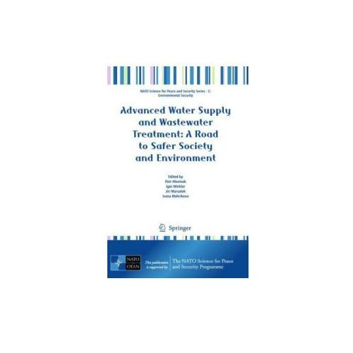 Advanced Water Supply and Wastewater Treatment: A Road to Safer Society and Environment (9789400703094)