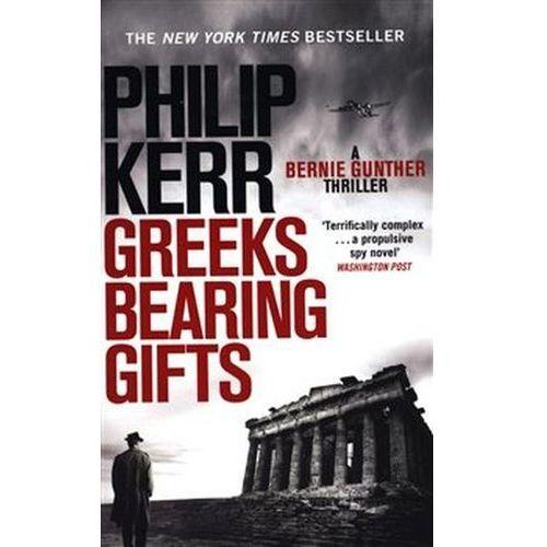 Greeks Bearing Gifts: Bernie Gunther Thriller 13 Philip Kerr
