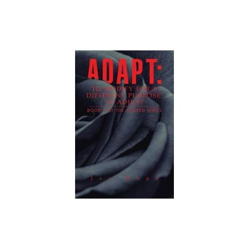Adapt: To Modify for a Different Purpose; To Adjust: Book 2 of the Altered Series