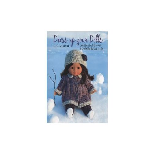 "Dress Up Your Doll : Sensational Outfits For 18"" Dolls (9781844488513)"
