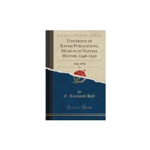 University Of Kansas Publications, Museum Of Natural History, 1946-1950, Vol. 1 (9781332308583)