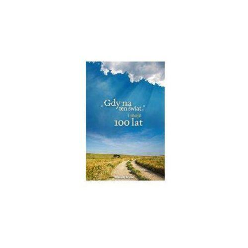 Gdy na ten świat i moje 100 lat, oprawa broszurowa