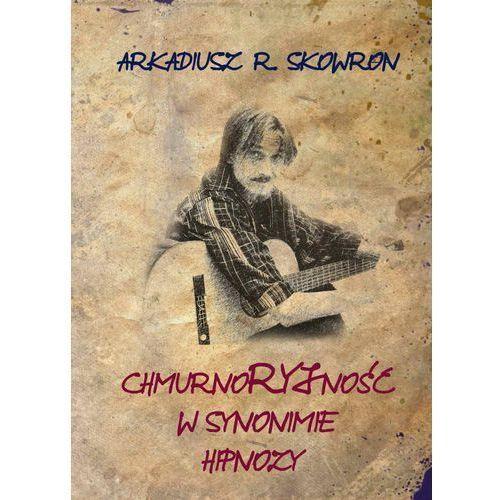 Chmurnoryjność w synonimie hipnozy - Arkadiusz Skowron, Wydawnictwo e-bookowo