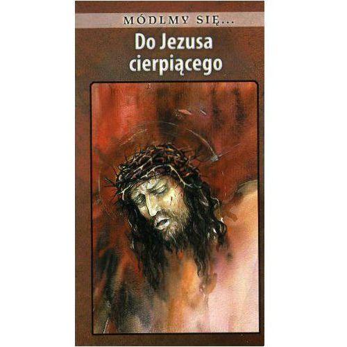 Módlmy się...Do Jezusa cierpiącego