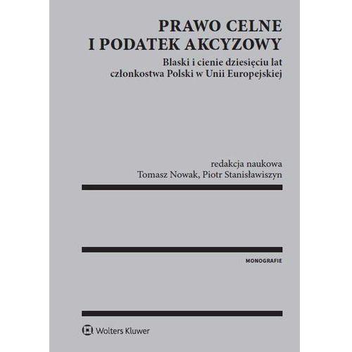Prawo celne i podatek akcyzowy - Nowak Tomasz, Stanisławiszyn Piotr (644 str.)