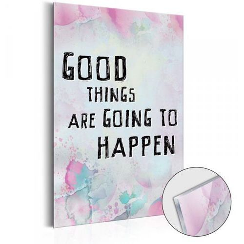 Obraz na szkle akrylowym - Good Things are Going to Happen [Glass]