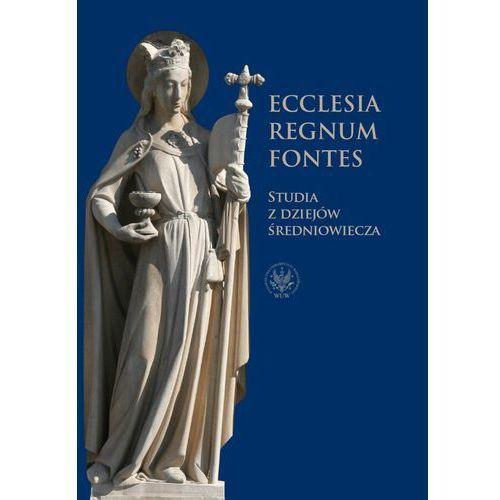 Ecclesia - Regnum - Fontes. Studia z dziejów średniowiecza (2015)