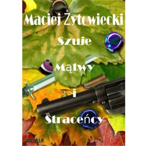 Szuje, mątwy i straceńcy - Maciej Żytowiecki (2013)