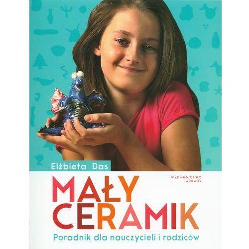 Mały ceramik. Podręcznik dla wychowawców przedszkoli i nauczycieli (2014)