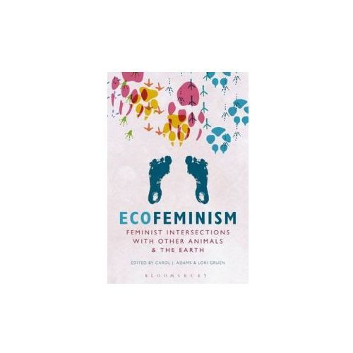 Ecofeminism: Feminist Intersections with Other Animals and the Earth (9781628928037)