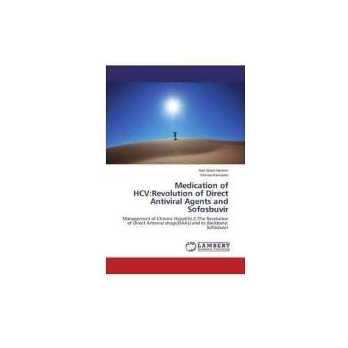 Medication of HCV:Revolution of Direct Antiviral Agents and Sofosbuvir (9783659785269)