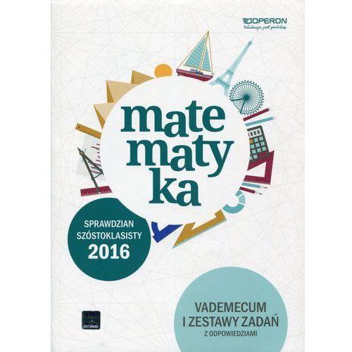 Sprawdzian Szóstoklasisty 2016. Matematyka. Vademecum i Testy (2015)