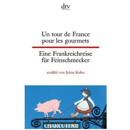 Un tour de France pour les gourmets. Eine Frankreichreise für Feinschmecker