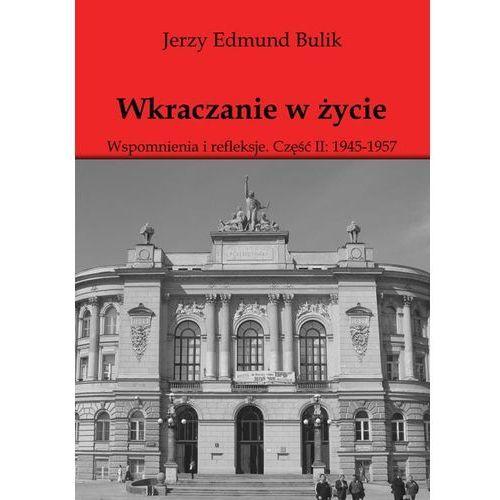 Wkraczanie w życie. Wspomnienia i refleksje. Część II: 1945 - 1957 - Jerzy Bulik, Jerzy Bulik