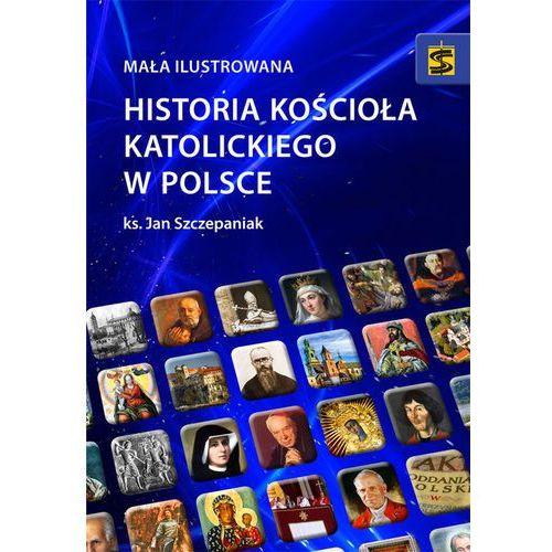 Mała ilustrowana historia Kościoła katolickiego w Polsce - Jan Szczepaniak (368 str.)